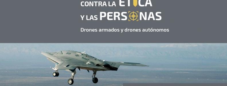 Los drones armados y los drones autónomos: una escalada de nuevas armas contra la ética y las personas